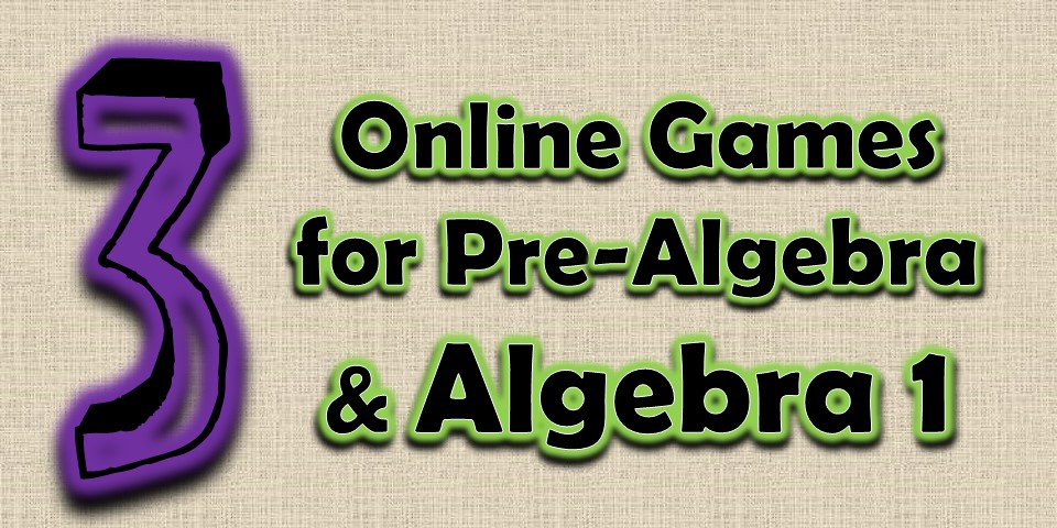 Pre-Algebra and Algebra Games